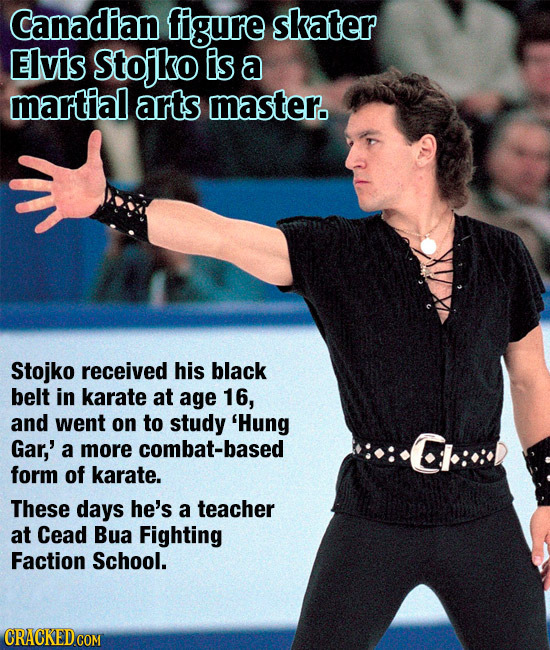 Canadian figure skater Elvis Stojko is a martial arts master. Stojko received his black belt in karate at age 16, and went on to study 'Hung Gar,' a m
