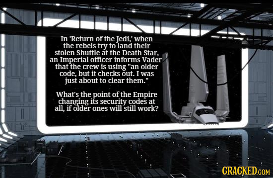 In Return of the Jedi, when the rebels try to land their stolen Shuttle at the Death Star, an Imperial officer informs Vader that the crew is using a
