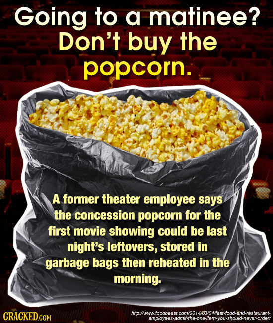 Going to a matinee? Don't buy the popcorn. A former theater employee says the concession popcorn for the first movie showing could be last night's lef