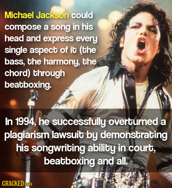 Michael Jackson could compose a song in his head and express every single aspect of it (the bass, the harmony, the chord) through beatboxing. In 1994,