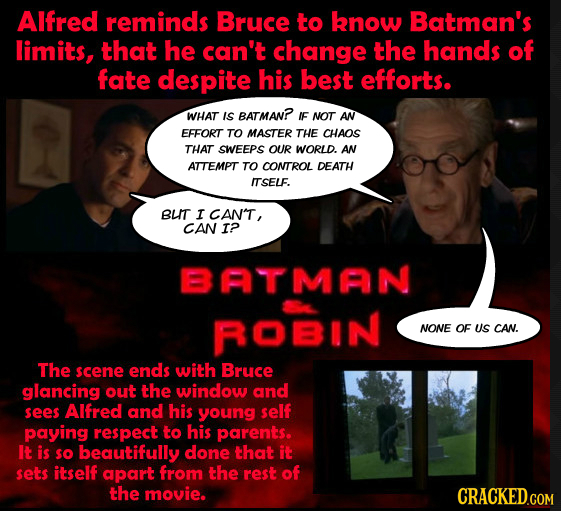 AIfreD reminds Bruce to know Batman's limits, that he can't change the hands of fate despite his best efforts. WHAT IS BATMAN? IF NOT AN EFFORT TO MAS