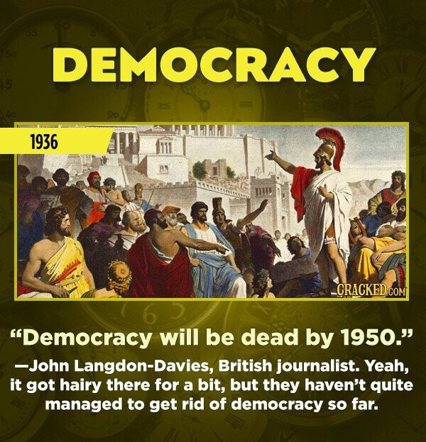 "15 Really Inaccurate Predictions About The Future - ""Democracy will be dead by 1950."" —John Langdon-Davies, British journalist. Yeah, it got a little"