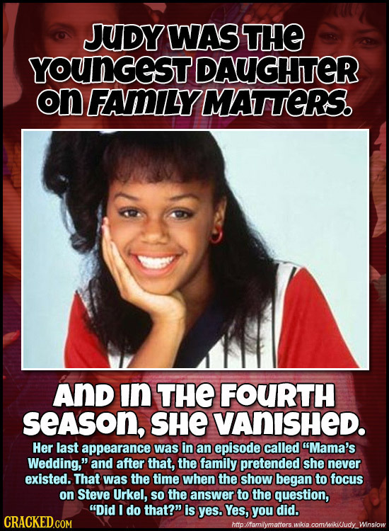 JUDY WAS THE YOUNGEST DAUGHITER on FAMILYMATTERS. AnD In THE FOURTH SeASoN, SHE VANISHED. Her last appearance was in an episode called Mama's Wedding