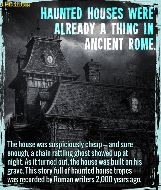 Haunted houses were already a thing in ancient Rome. - The house was suspiciously cheap --- and sure enough, a chain-rattling ghost showed up at night