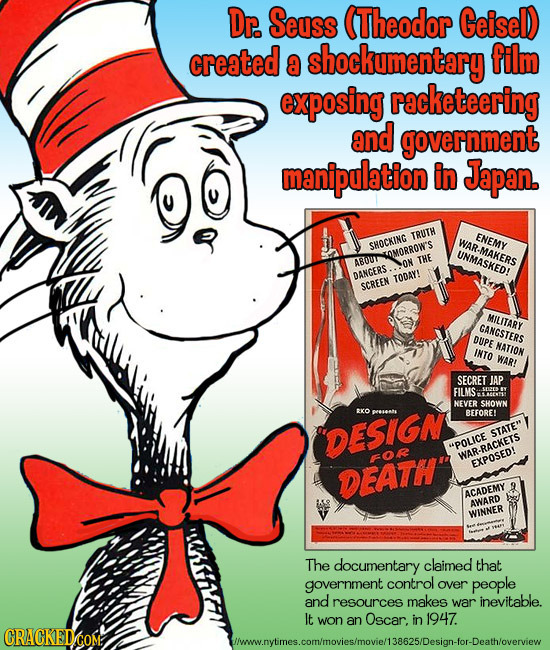 Dr. Seuss (Theodor Geisel) created shockumentary film a exposing racketeering and government manipulation in Japan. TRUTH ENEMY SHOCKING AR-MAKERS COM
