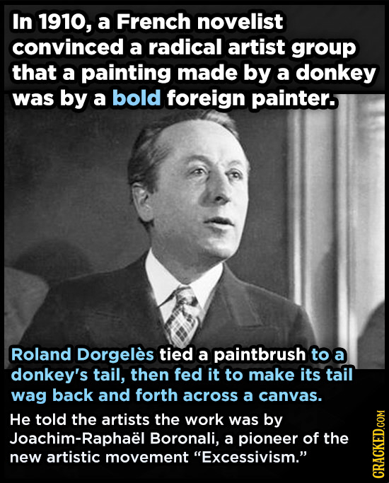 In 1910, a French novelist convinced a radical artist group that a painting made by a donkey was by a bold foreign painter. Roland Dorgeles tied a pai