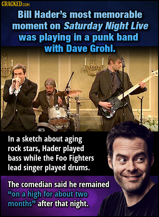 CRACKEDCOr Bill Hader's most memorable moment on Saturday Night Live was playing in a punk band with Dave Grohl. In a sketch about aging rock stars, H