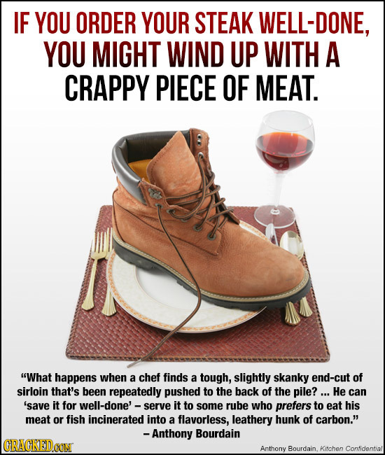 IF YOU ORDER YOUR STEAK WELL-DONE, YOU MIGHT WIND UP WITH A CRAPPY PIECE OF MEAT. What happens when a chef finds a tough, slightly skanky end-cut of