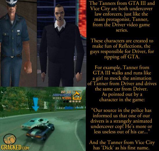 The Tanners from GTA III and Vice City are both undercover law enforcers, just like the main protagonist, Tanner, from the Driver video game seriES. T