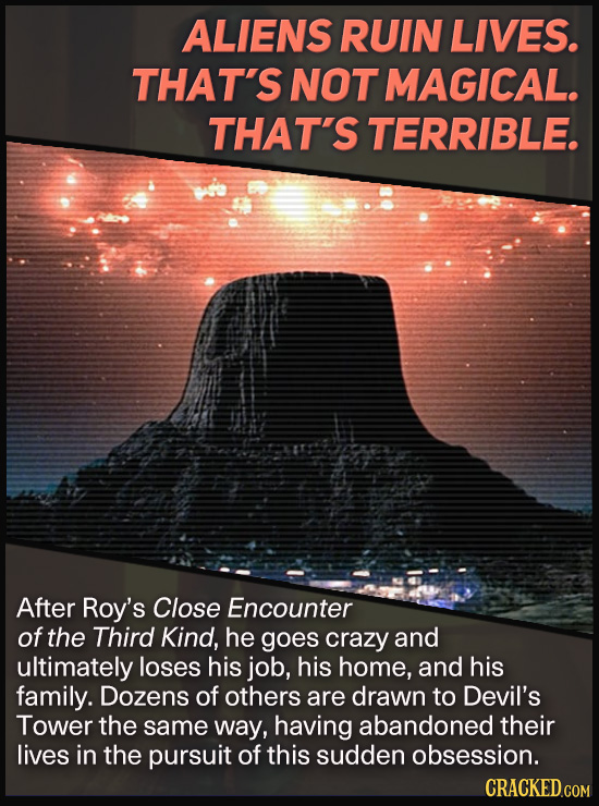 ALIENS RUIN LIVES. THAT'S NOT MAGICAL. THAT'S TERRIBLE. After Roy's Close Encounter of the Third Kind, he goes crazy and ultimately loses his job, his