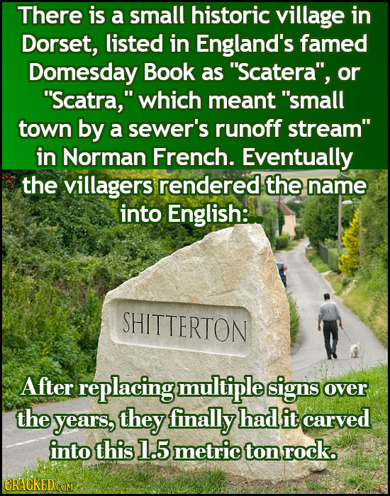 There is a small historic village in Dorset, listed in England's famed Domesday Book as Scatera, or Scatra, which meant small town by a sewer's r