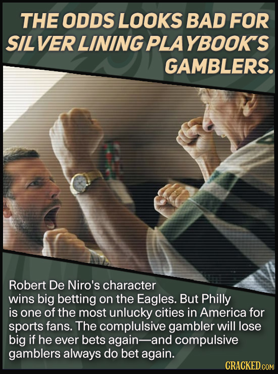 THE ODDS LOOKS BAD FOR SIL VER LINING PLA YBOOKS GAMBLERS. Robert De Niro's character wins big betting on the Eagles. But Philly is one of the most un