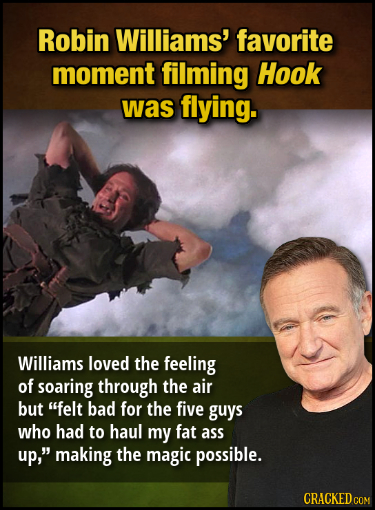 Robin Williams' favorite moment filming Hook was flying. Williams loved the feeling of soaring through the air but felt bad for the five guys who had