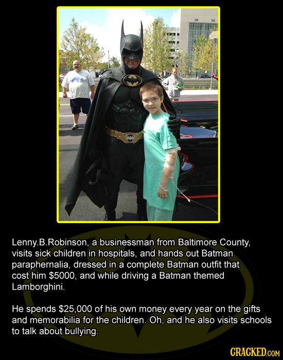 Lenny. .B.Robinson, a businessman from Baltimore County, visits sick children in hospitals, and hands out Batman paraphernalia, dressed in a complete
