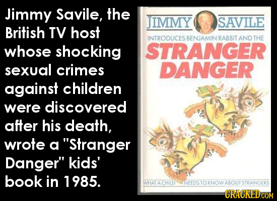 Jimmy Savile, the JIMMY SAVILE British TV host INTRODUCES BENAMIN RABBIT AND THE whose shocking STRANGER sexual crimes DANGER against children were di