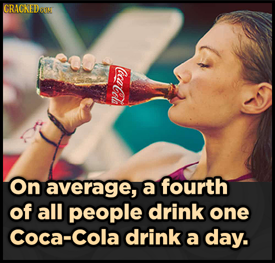 CRACKEDCON ocat CocaCola On average, a fourth of all people drink one Coca-Cola drink a day.