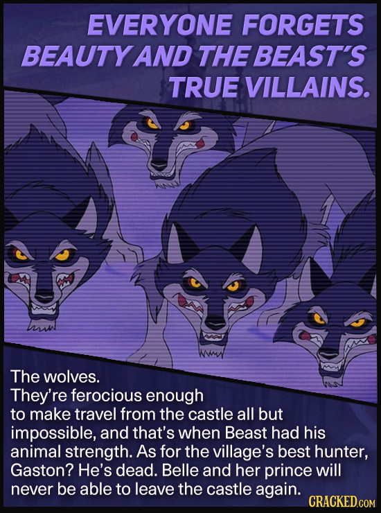 EVERYONE FORGETS BEAUTY AND THE BEAST'S TRUE VILLAINS. The wolves. They're ferocious enough TO make travel from the castle all but impossible, and tha