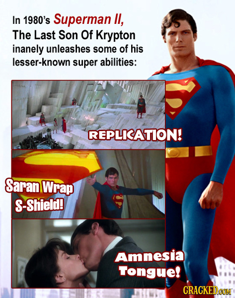 In 1980's Superman Il, The Last Son Of Krypton inanely unleashes some of his lesser-known super abilities: REPLICATION! Saran Wrap S-Shield! Amnesia T