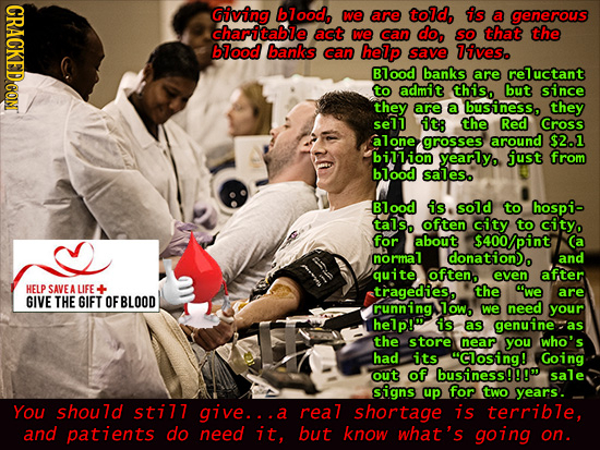 Giving blood, we are told, is a generous charitable act we can do, SO that the blood banks can help save lives. Blood banks are reluctant to admit thi