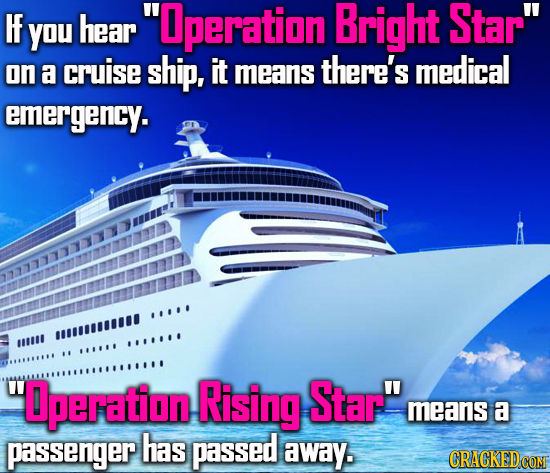 H hear Operation Bright Star you on a cruise ship, it means there's medical emergency. I #1808 ##! 11I Qperation Rising Star means a passenger has