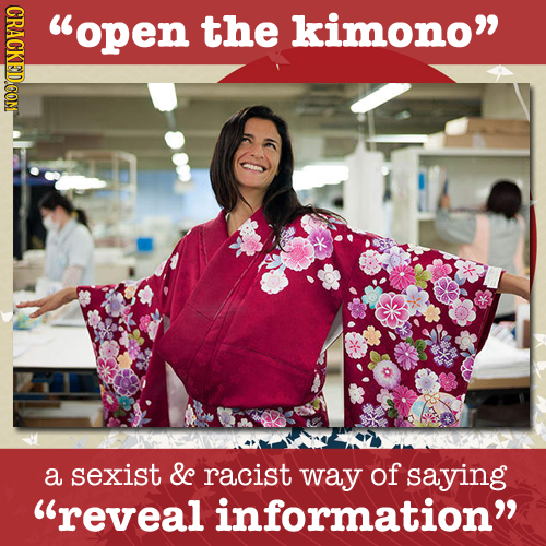 CRACKED COM open the kimono a sexist & racist way of saying reveal information