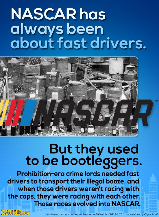 NASCAR has always been about fast drivers. HLINARSCAR But they used to be bootleggers. Prohibition-era crime lords needed fast drivers to transport th
