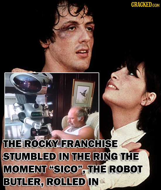 CRACKED.COM THE ROCKY FRANCHISE STUMBLED IN THE RING THE MOMENT SICO, THE ROBOT BUTLER, ROLLED IN