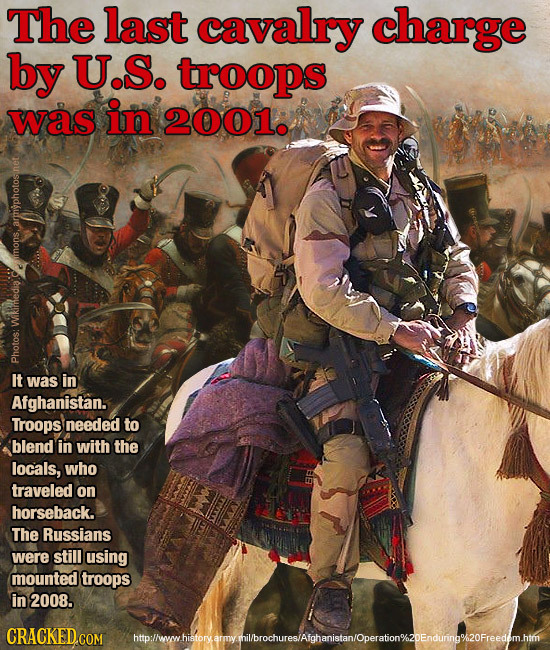 The last cavalry charge by U.S. troops was in 2001. W Wikimedia. pno It was in Afghanistan. Troops needed to blend in with the locals, who traveled on