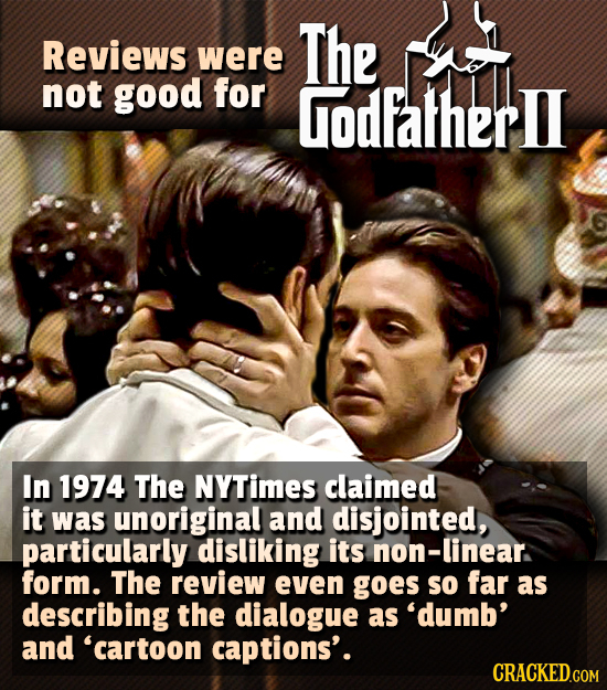 Reviews The were not good for Godfatherll In 1974 The NYTimes claimed it was unoriginal and disjointed, particularly. disliking its non-linear. form.