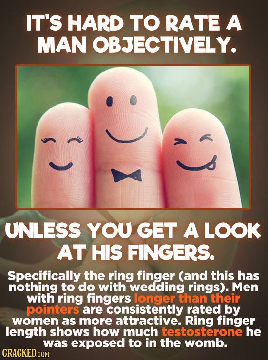IT'S HARD TO RATE A MAN OBJECTIVELY. s UNLESS YOU GET A LOOK AT HIS FINGERS. Specifically the ring finger (and this has nothing to do with wedding rin