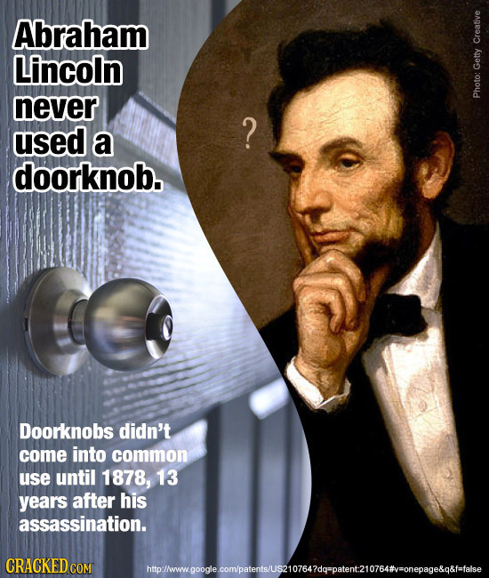 Abraham Lincoln Creative Getty never Photo: used ? a doorknob. Doorknobs didn't come into common use until 1878, 13 years after his assassination. wgo