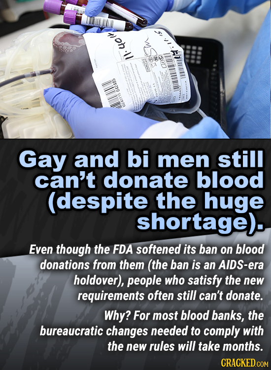 /1.4ot 042485 U240115 Gay and bi men still can't donate blood (despite the huge shortage). Even though the FDA softened its ban on blood donations fro