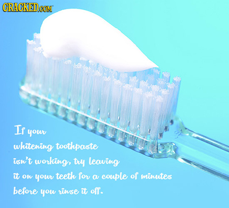 If your whitering toothpaste isu't working, try leaving it Ow your teeth for of a couple minutess before you rinse it off.