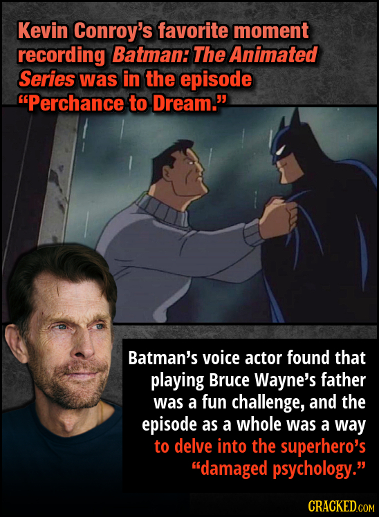 Kevin Conroy's favorite moment recording Batman: The Animated Series was in the episode Perchance to Dream. Batman's voice actor found that playing