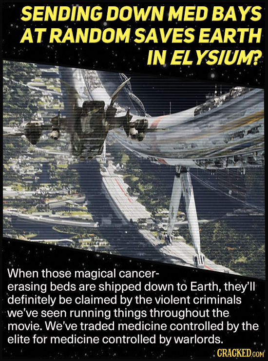 SENDING DOWN MED BAYS AT RANDOM. SAVES EARTH IN ELYSIUM? When those magical cancer- erasing beds are shipped down to Earth, they'll definitely be clai