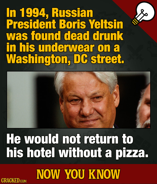 Now You Know: Pizza-Hustling Dead-Drunk In His Underwear Boris Yeltsin & Other Wild Facts