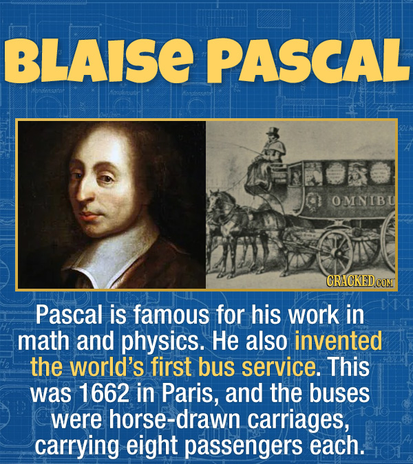 17 Unexpected Accomplishments of Famous People - Pascal is famous for his work in math and physics. He also invented the world's first bus service. Th