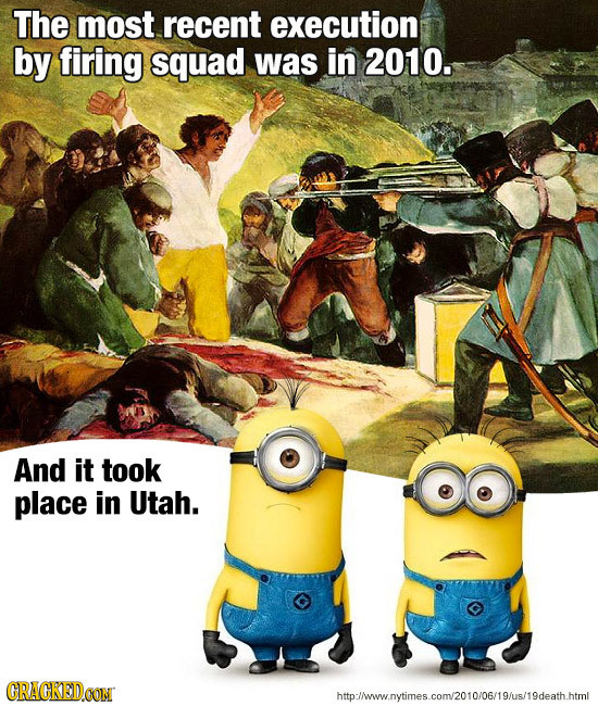 The most recent execution by firing squad was in 2010. And it took place in Utah. CRACKEDCON hto:llmownvtimes.com2010/0G/19/us/19death.html