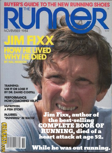 RuNOR BUYER'S GUIDE TO THE NEW RUNNING SHOES THE NOVEMBER 1984 JIM FIXX HOW HE IVED WHY HE DIED BY HAL HIGDON TRAINING: USE ITOR LOSE IT BY DR DAVID C
