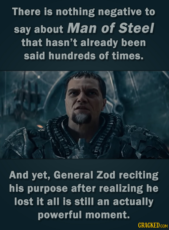 There is nothing negative to about Man of Steel say that hasn't already been said hundreds of times. And yet, General Zod reciting his purpose after r