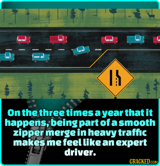 I On the three times a year that it happens, being part of a smooth zipper merge in heavy traffic makes me feel like an expert driver.