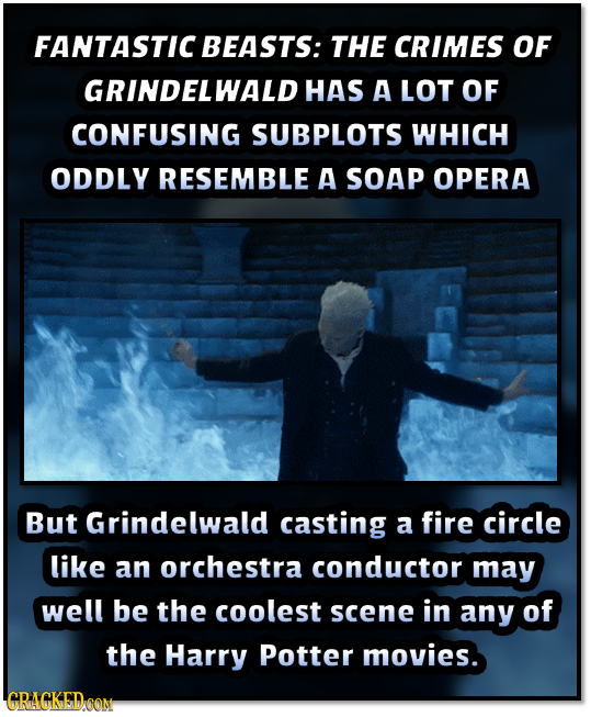 FANTASTIC BEASTS: THE CRIMES OF GRINDELWALD HAS A LOT OF CONFUSING SUBPLOTS WHICH ODDLY RESEMBLE A SOAP OPERA But Grindelwald casting a fire circle li