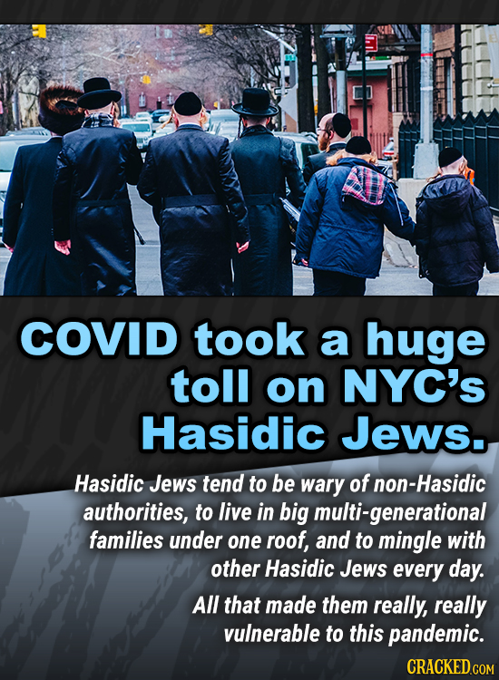 COVID took a huge toll on NYC'S Hasidic Jews. Hasidic Jews tend to be wary of non-Hasidic authorities, to live in big multi-generational families unde
