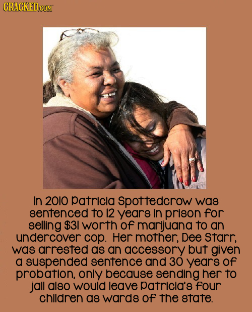 CRACKED COM In 2010 patricia spottedcrow was sentenced to 12 years in prison for selling $31 worth of marijuana to an undercover cop. Her mother, Dee