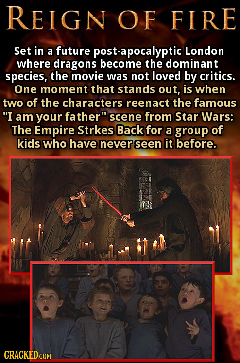 REIGN OF FIRE Set in a future post-apocalyptic London where dragons become the dominant species, the movie was not loved by critics. One moment that s