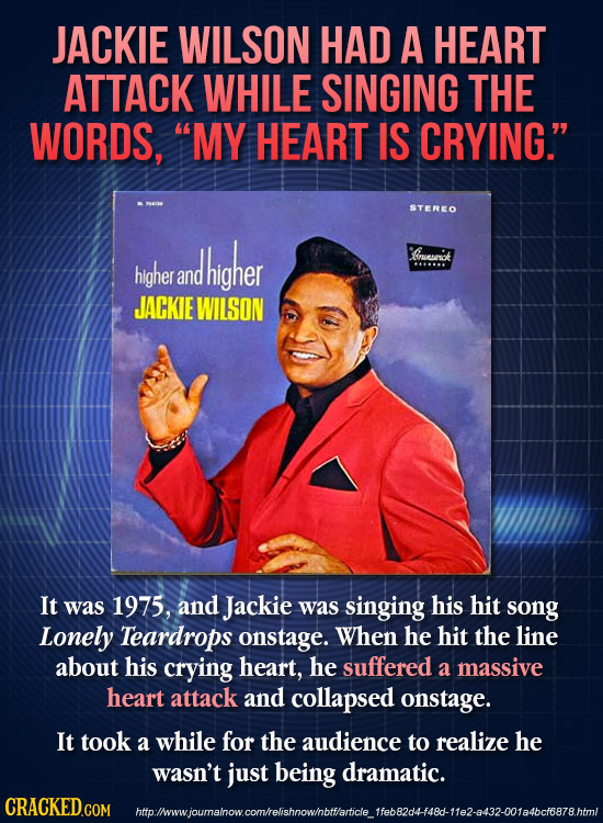 JACKIE WILSON HAD A HEART ATTACK WHILE SINGING THE WORDS, MY HEART IS CRYING. STEREO higher Oruriok higher ... and JACKIE WILSON It was 1975, and Ja