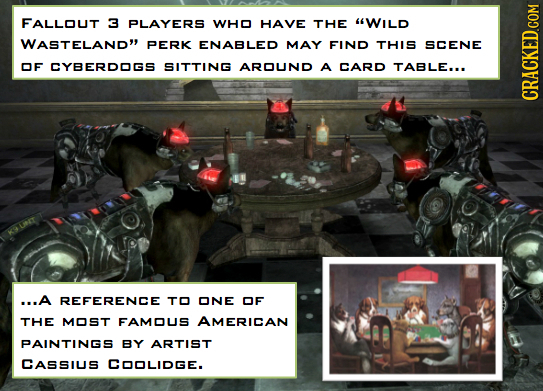 FALLOUT 3 PLAYERS WHO HAVE THE WILD WASTELAND PERK ENABLED MAY FIND THIS SCENE OF CYBERDDGS SITTING AROUND A CARD TABLE... CRAGN ...A REFERENCE TO O