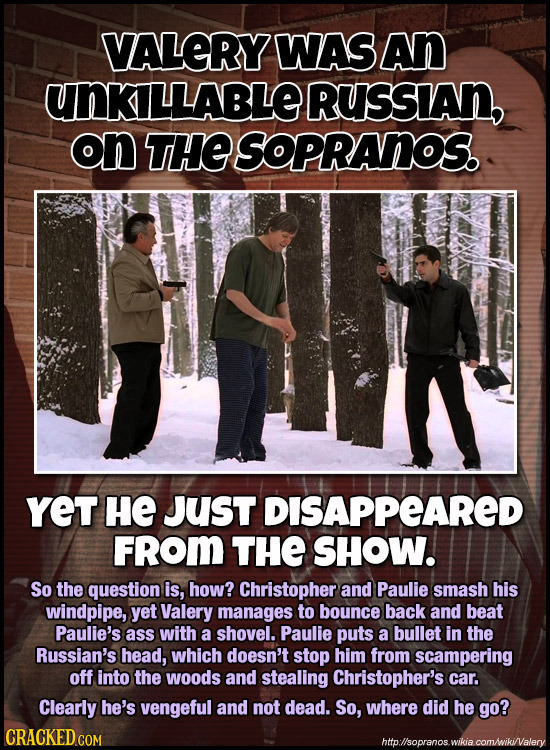 VALERY WAS An UNKILLABLE RUSSIAn, on THE SOPRANOS. YeT HE JUst DISAPPEARED FROM THE SHOW. So the question is, how? Christopher and Paulie smash his wi