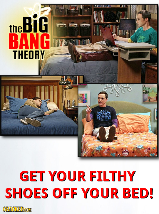 Big the BANG THEORY 6d GET YOUR FILTHY SHOES OFF YOUR BED! CRACKEDCON