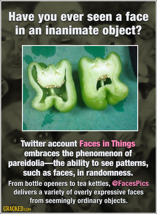 Have you ever seen a face in an inanimate object? Twitter account Faces in Things embraces the phenomenon of pareidolia- -the ability to see patterns,